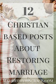 12 Christian based Posts about Restoring Marriage.
