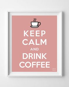 Coffee Keep Calm Drink Coffee Poster Inspirational by InkistPrints, $11.95