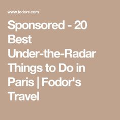 Sponsored - 20 Best Under-the-Radar Things to Do in Paris | Fodor's Travel