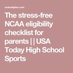 The stress-free NCAA eligibility checklist for parents |  | USA Today High School Sports