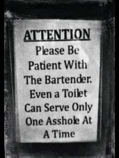 I totally feel for servers and bartenders. I'm only a hostess and even I deal with assholes.