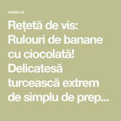 Rețetă de vis: Rulouri de banane cu ciocolată! Delicatesă turcească extrem de simplu de preparat - VoxBiz