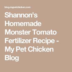 Shannon's Homemade Monster Tomato Fertilizer Recipe - My Pet Chicken Blog