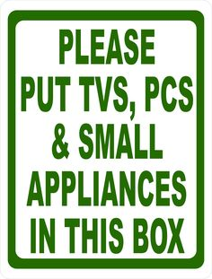 Use this sign to inform that bins are for small appliances etc. Storefront Signs, Termite Control, Box Signs, Small Appliances, Round Corner, New Sign, Tvs, Drill, Tv
