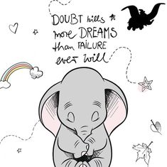 Doubt kills more dreams than failure ever will! Doubt kills more dreams than failure ever will! Doubt kills more dreams than failure ever will! Doubt kills more dreams than failure ever will! Dumbo Quotes, Disney Movie Quotes, Winnie The Pooh Quotes, L Wallpaper, Disney Wallpaper, Wallpaper Quotes, Images Disney, Disney Drawings, Drawing Disney