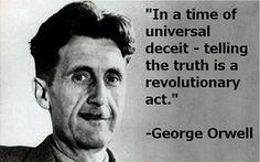 嘘がまかり通った時代では、真実を語る事は革命的な行動である。   --ジョージ・オーウェル