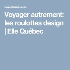 Voyager autrement: les roulottes design | Elle Québec