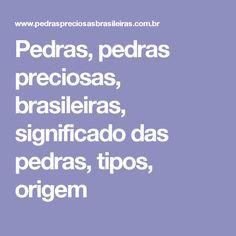 Pedras, pedras preciosas, brasileiras, significado das pedras, tipos, origem