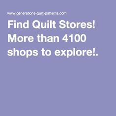 Find Quilt Stores! More than 4100 shops to explore!.