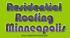 Minneapolis Roofing - Snap Construction