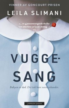 Vuggesang   Leïla Slimani   9788202591540 - Haugenbok.no Mary Poppins, Reading, Books, Kindle, Career, Livros, Book, The Reader, Libri