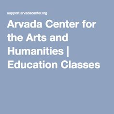 Arvada Center for the Arts and Humanities | Education Classes