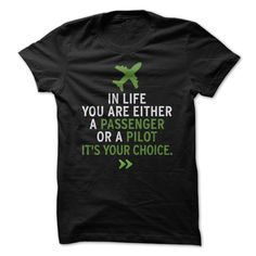 [Top tshirt name meaning] In life you are either a passenger or a pilot  its your choice.  Teeshirt Online