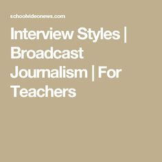 Interview Styles   Broadcast Journalism   For Teachers