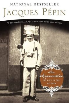The Apprentice by Jacques Pepin - his life story as a chef.  Amazing.