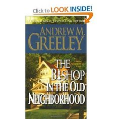 The Bishop in the Old Neighborhood: A Bishop Blackie Ryan Storey: Andrew M. Greeley: 9780765342355: Amazon.com: Books