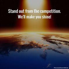 Stand out from the competition.  We'll make you shine!