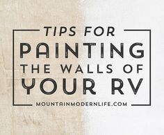 Want to quickly change the look and feel of your motorhome? Check out these tips for Painting the Walls of your RV! MountainModernLife.com