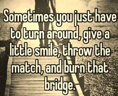 burn that bridge life quotes quotes quote life quote advice