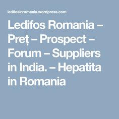 Ledifos Romania – Preț –  Prospect – Forum – Suppliers in India. – Hepatita in Romania