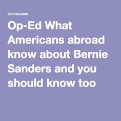 Op-Ed What Americans abroad know about Bernie Sanders and you should know too