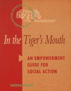 In the Tiger's Mouth: An Empowerment Guide for Social Action by Katrina Shields, http://www.amazon.com/dp/0865712875/ref=cm_sw_r_pi_dp_Q33Rtb1999T4Z