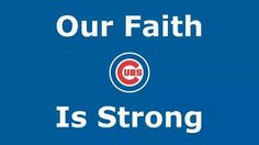 Our faith is strong - Chicago Cubs