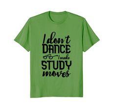I Don't Dance I Make Study Moves College T-Shirt Wise Words https://www.amazon.com/dp/B07B54BSHT/ref=cm_sw_r_pi_dp_U_x_DGeMAb38327B4