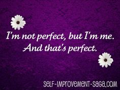 I'm not perfect, but I'm me, and that's perfect! #self-esteem #confidence