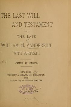 The Last Will and Testament of the Late William H. Vanderbilt with Portrait, published (1886) by Taggart & Miller, 1580 Broadway, New York.  He was Consuelo Vanderbilt's grandfather. His will established sons Cornelius II and William K. as patriarchs of the family.