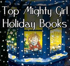 "A Mighty Girl's new collection of the ""Top Mighty Girl Winter Holiday Stories"" featuring a diverse selection of wonderful Mighty Girl stories about Christmas, Hanukkah, and Kwanzaa. Visit the full collection at http://www.amightygirl.com/mighty-girl-picks/top-mighty-girl-winter-holiday-stories"