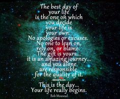 The best day of your life is the one on which you decide that your life is your own ~❤~