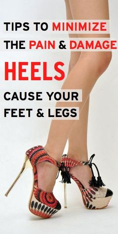Tips & info to help fix the pain & damage heels cause our feet and legs. Great for all of us fashionistas!
