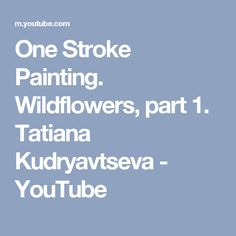 One Stroke Painting. Wildflowers, part 1. Tatiana Kudryavtseva - YouTube