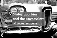 Status quo bias, and the uncertainty of your success Status Quo, Success, Posts, Blog, Messages, Blogging