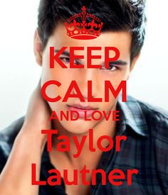 Keep calm and love Taylor Lautner (23)