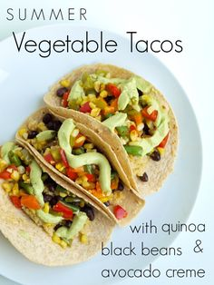 Summer Vegetable Tacos with Quinoa, Black Beans and Avocado Creme. These are healthy and fantastic! Meatless Monday or Taco Tuesday?!