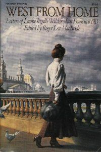 West from Home: Letters of Laura Ingalls Wilder, San Francisco, 1915: Laura Ingalls Wilder: 9780064400817: Amazon.com: Books