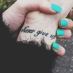 Never give up tattoo #ink #youqueen #girly #tattoos #quote #words