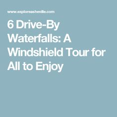 6 Drive-By Waterfalls: A Windshield Tour for All to Enjoy