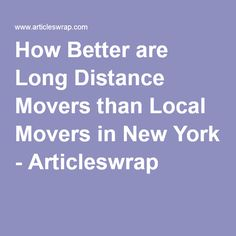 How Better are Long Distance Movers than Local Movers in New York - Articleswrap