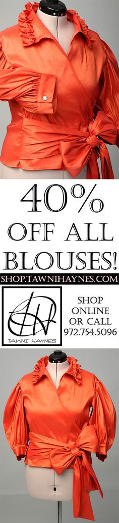 40% OFF ALL TAWNI HAYNES CUSTOM BLOUSES! Any Blouse design, Any Color, Every Size! Shop online at http://shop.tawnihaynes.com/SearchResults.asp?Cat=1822 or call 972-754-5096