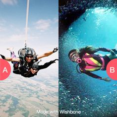 Sky diving or deep sea diving? Click here to vote @ http://getwishboneapp.com/share/682635