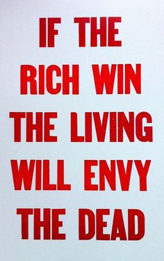 If the rich win the living will envy the dead