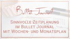 Zeitplanung im Bullet Journal - Grundpfeiler sind ein Monatsplan und ein Wochenplan. So werden alle Termine und Aufgaben verwaltet.