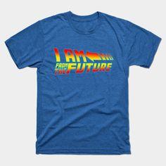 https://www.teepublic.com/t-shirt/306208-i-am-from-the-future