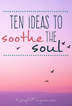 Are you worn out? frayed around the edges? Maybe it's time to nurture your soul. And, friend, I have just the thing to help!