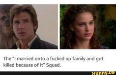 Poor Han Solo and Padme!<<I want them to find each other in the afterlife and just commiserate together. Anakin can be in the back ground looking guilty, too.