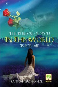 The Purpose of You in this World is for Me, by Santosh Deshpande