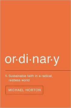 Ordinary: Sustainable Faith in a Radical, Restless World - Kindle edition by Michael Horton. Religion & Spirituality Kindle eBooks @ Amazon.com.
